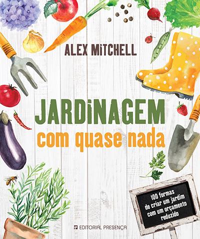 """Capa do livro """"Jardinagem com quase nada"""" de Alex Mitchell"""