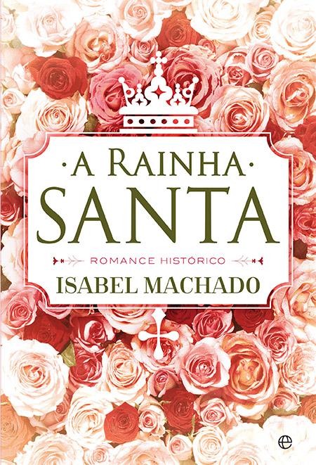 """Capa do livro """"A Rainha Santa, de Isabel Machado"""