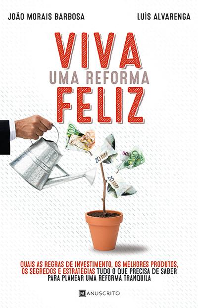 Capa do livro «Viva uma reforma feliz» (Manuscrito), de João Morais Barbosa e Luís Miguel Alvarenga, especialistas em gestão de finanças.