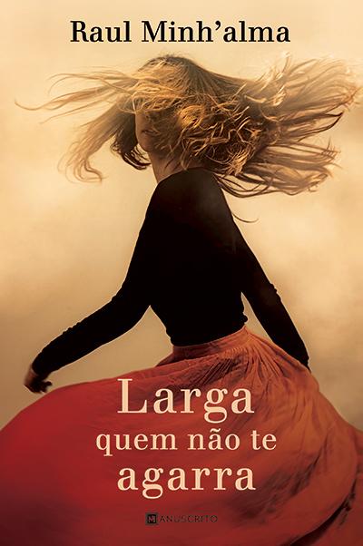 Passatempo Ganhe livros de Raul Minh'alma - capa do livro Larga quem não te agarra